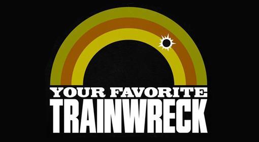 Your Favorite Trainwreck